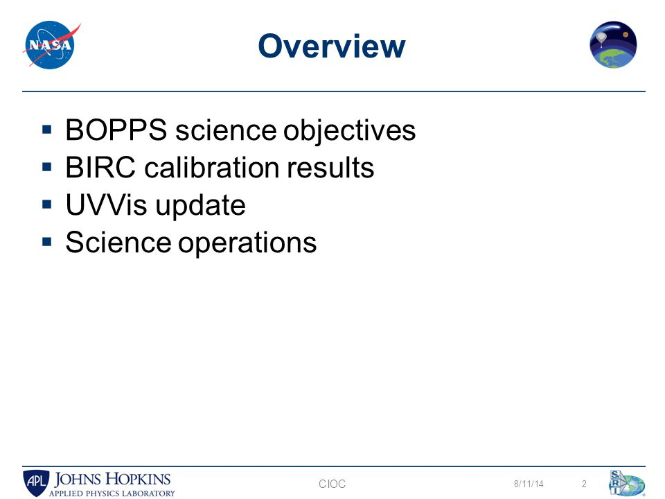  BOPPS science objectives  BIRC calibration results  UVVis update  Science operations 8/11/142 Overview CIOC