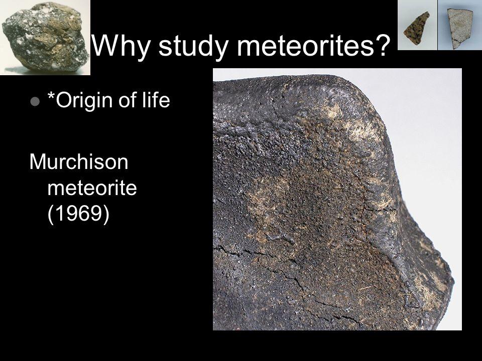 Why study meteorites? *Origin of life Murchison meteorite (1969)