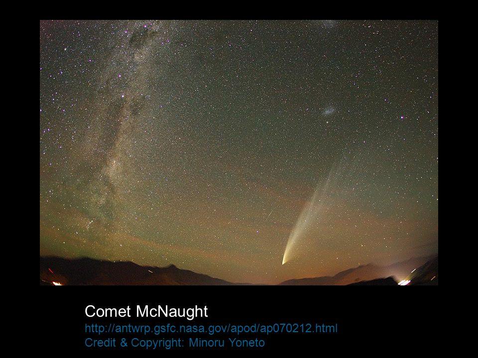 Comet McNaught http://antwrp.gsfc.nasa.gov/apod/ap070212.html Credit & Copyright: Minoru Yoneto
