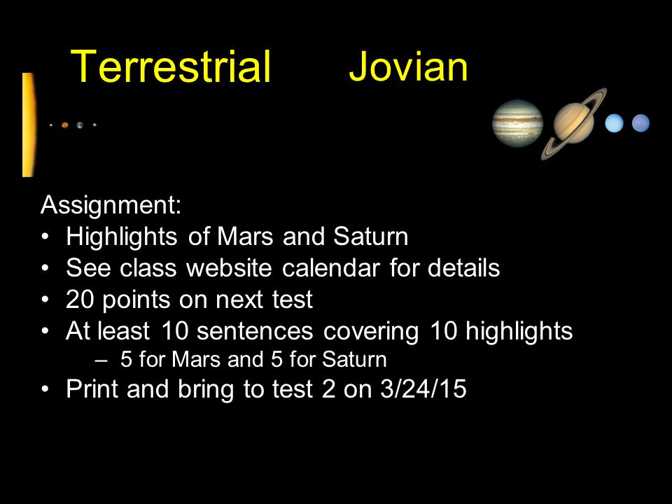 Terrestrial Jovian Assignment: Highlights of Mars and Saturn See class website calendar for details 20 points on next test At least 10 sentences cover