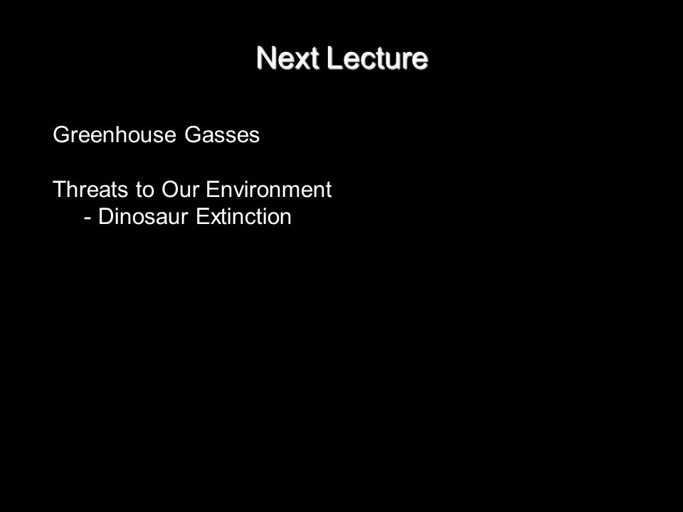 Next Lecture Greenhouse Gasses Threats to Our Environment - Dinosaur Extinction