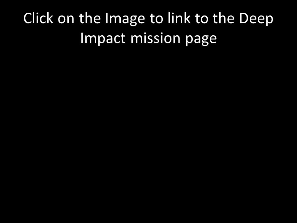 Click on the Image to link to the Deep Impact mission page
