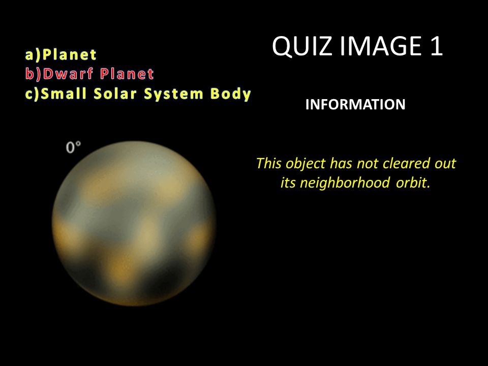 QUIZ IMAGE 1 INFORMATION This object has not cleared out its neighborhood orbit.