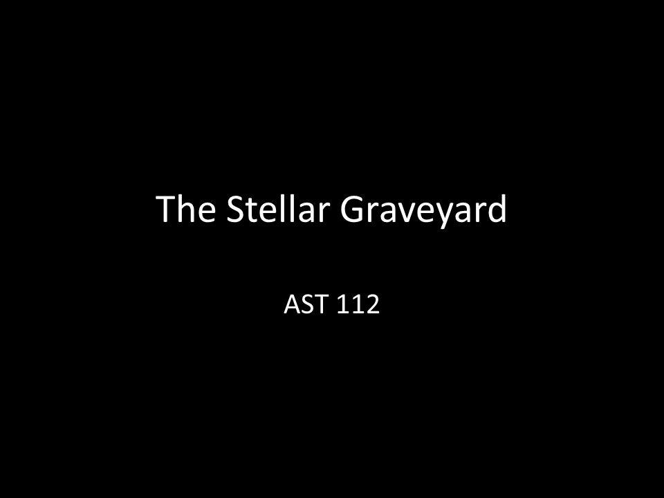 The Stellar Graveyard AST 112
