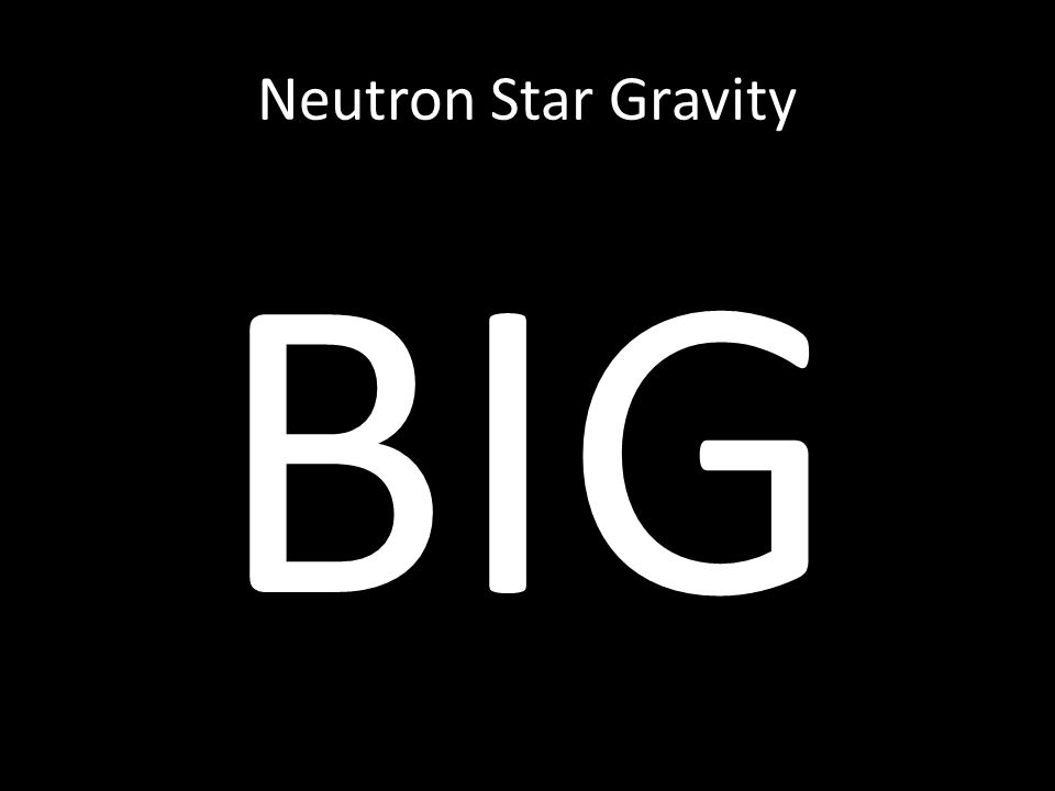 Neutron Star Gravity BIG