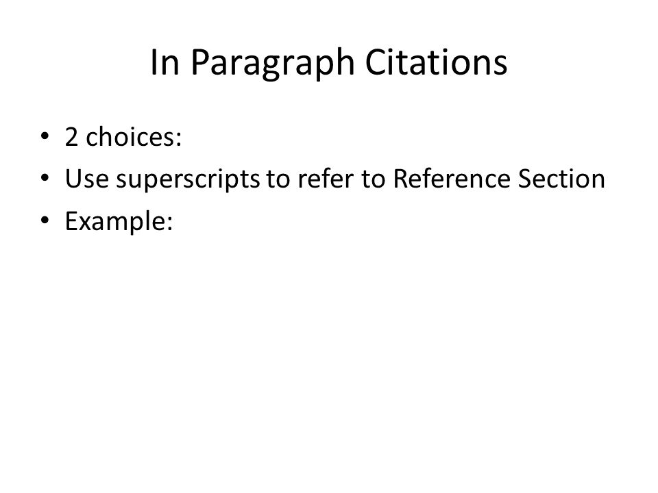 In Paragraph Citations 2 choices: Use superscripts to refer to Reference Section Example: