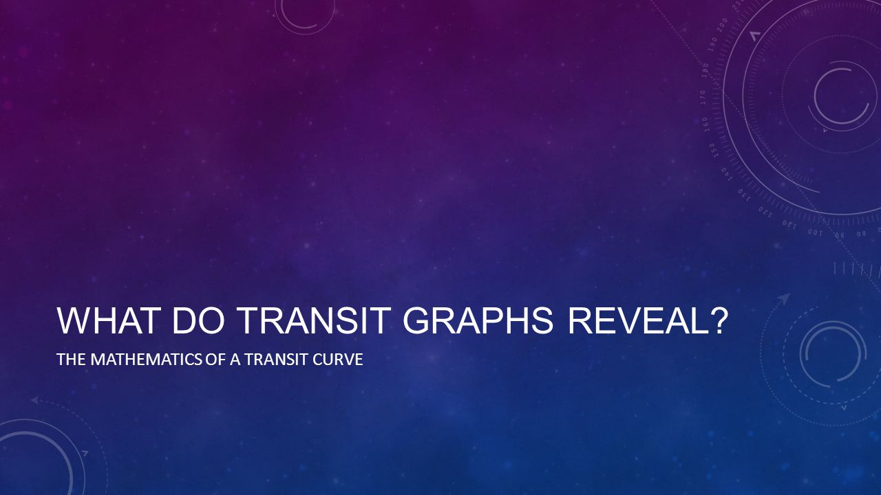 WHAT DO TRANSIT GRAPHS REVEAL THE MATHEMATICS OF A TRANSIT CURVE