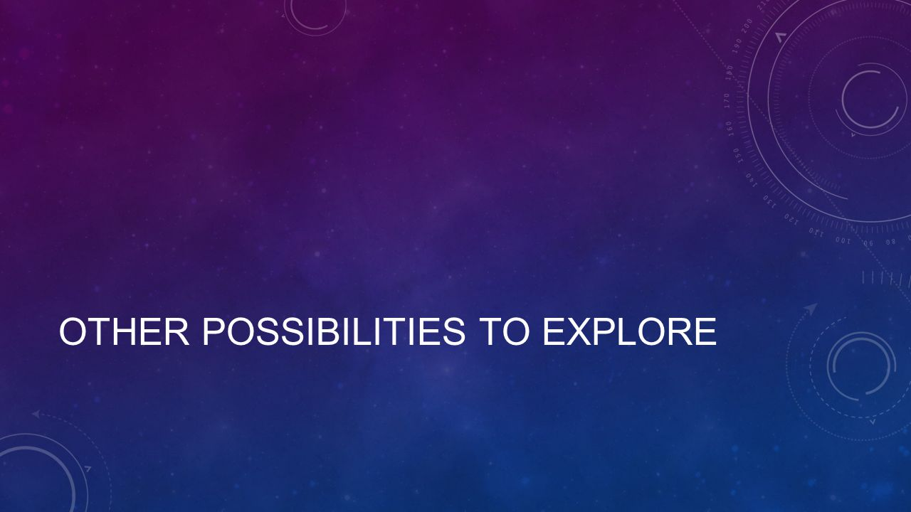 OTHER POSSIBILITIES TO EXPLORE