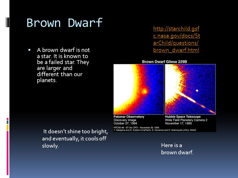 Brown Dwarf  A brown dwarf is not a star. It is known to be a failed star.