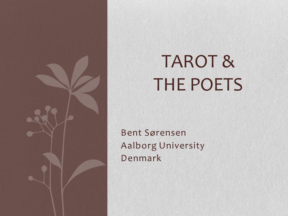 Bent Sørensen Aalborg University Denmark TAROT & THE POETS