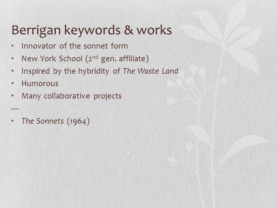Berrigan keywords & works Innovator of the sonnet form New York School (2 nd gen.