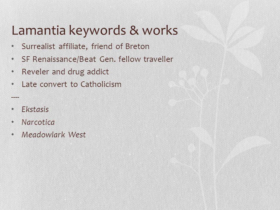 Lamantia keywords & works Surrealist affiliate, friend of Breton SF Renaissance/Beat Gen.