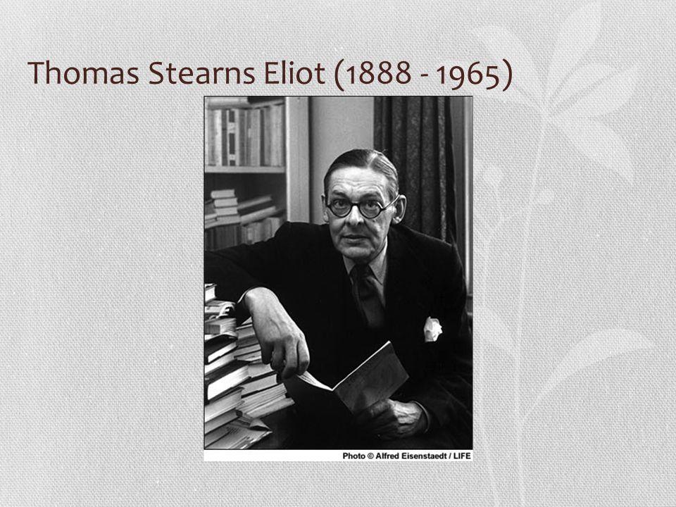 Thomas Stearns Eliot (1888 - 1965)