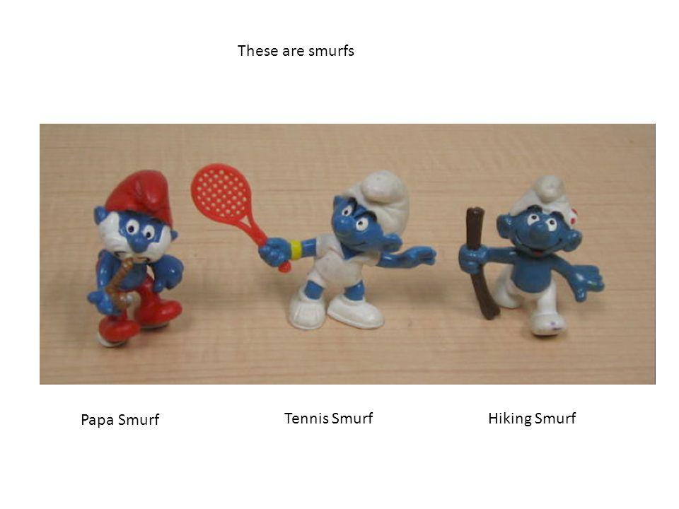These are smurfs Papa Smurf Tennis SmurfHiking Smurf