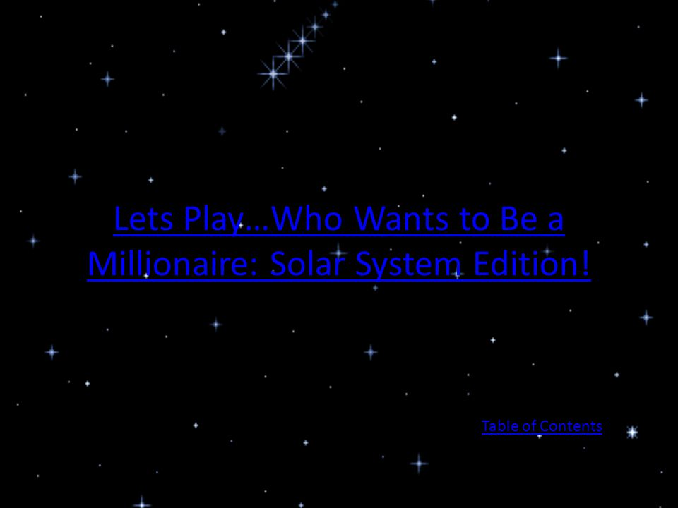 Lets Play…Who Wants to Be a Millionaire: Solar System Edition! Table of Contents