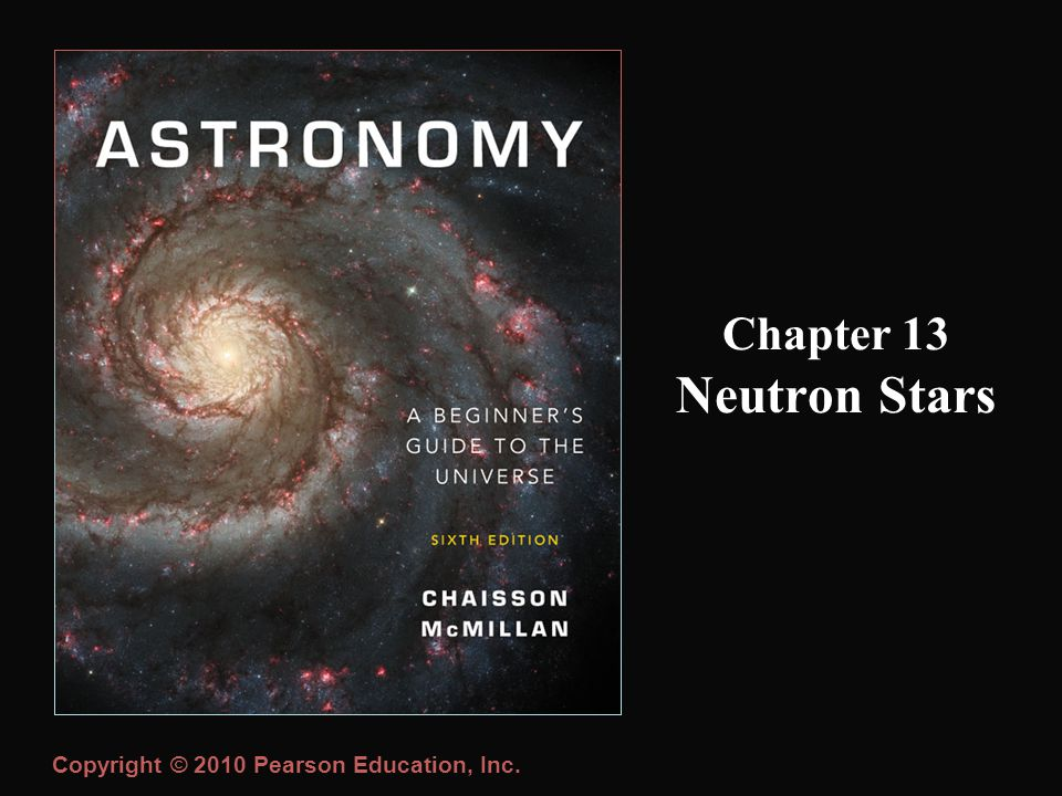 Copyright © 2010 Pearson Education, Inc. Chapter 13 Neutron Stars