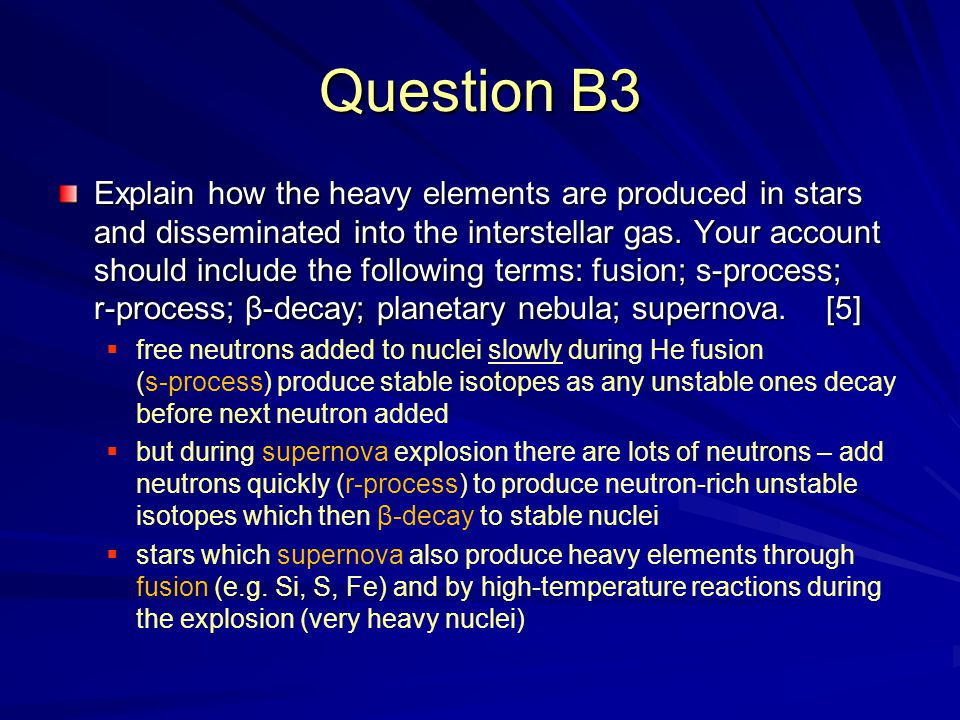 Question B3 Explain how the heavy elements are produced in stars and disseminated into the interstellar gas.