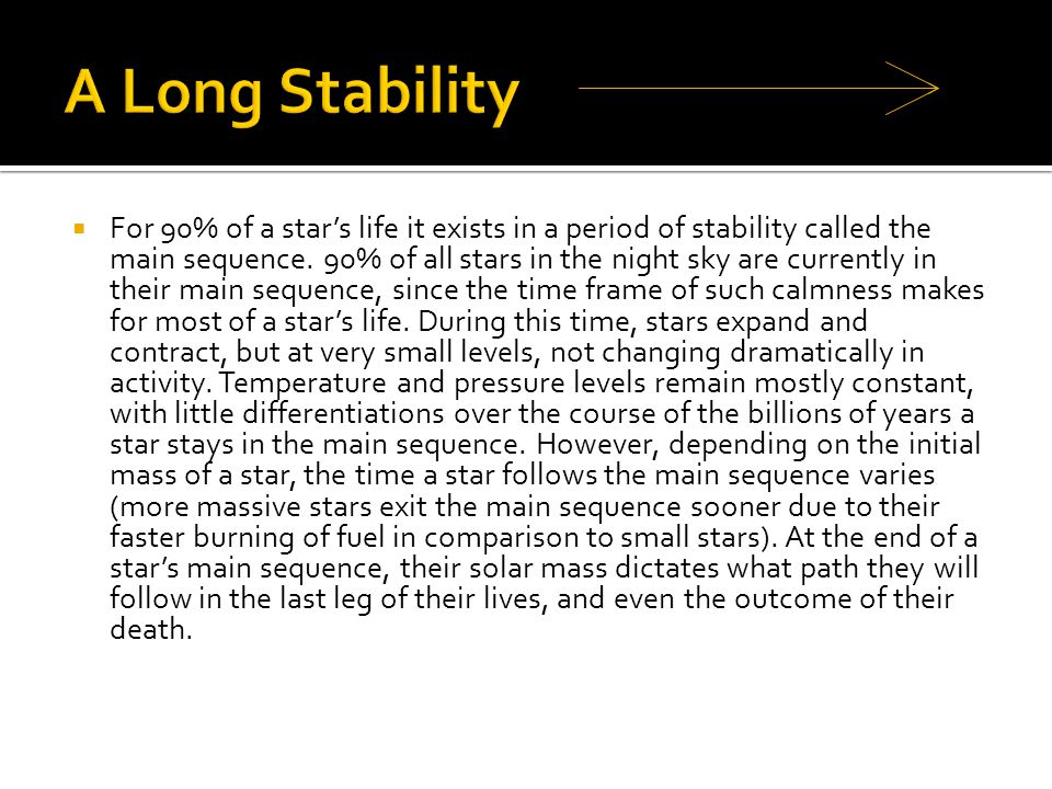  For 90% of a star's life it exists in a period of stability called the main sequence.