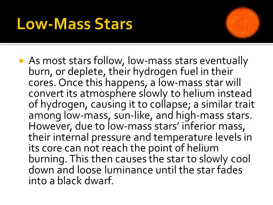  As most stars follow, low-mass stars eventually burn, or deplete, their hydrogen fuel in their cores.