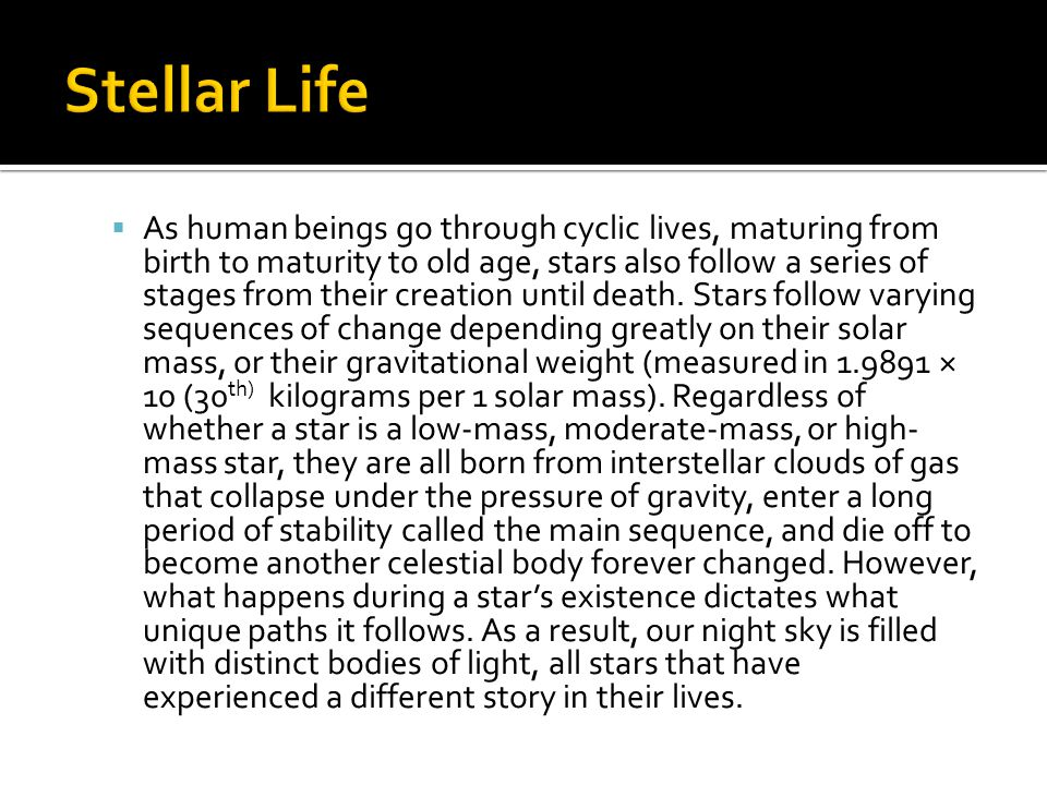  As human beings go through cyclic lives, maturing from birth to maturity to old age, stars also follow a series of stages from their creation until death.