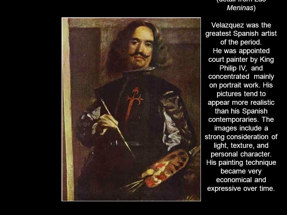 Diego Rodriguez de Silva y Velazquez (1599-1660) Self-portrait (detail from Las Meninas) Velazquez was the greatest Spanish artist of the period. He w