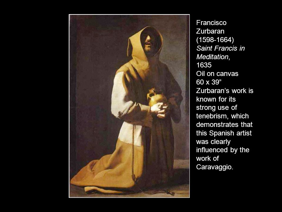 """Francisco Zurbaran (1598-1664) Saint Francis in Meditation, 1635 Oil on canvas 60 x 39"""" Zurbaran's work is known for its strong use of tenebrism, whic"""