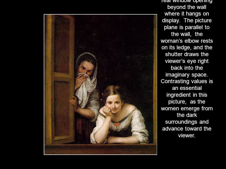 Bartolome Estaban Murillo (1617-1682) This painting creates the illusion of being a real window opening beyond the wall where it hangs on display. The