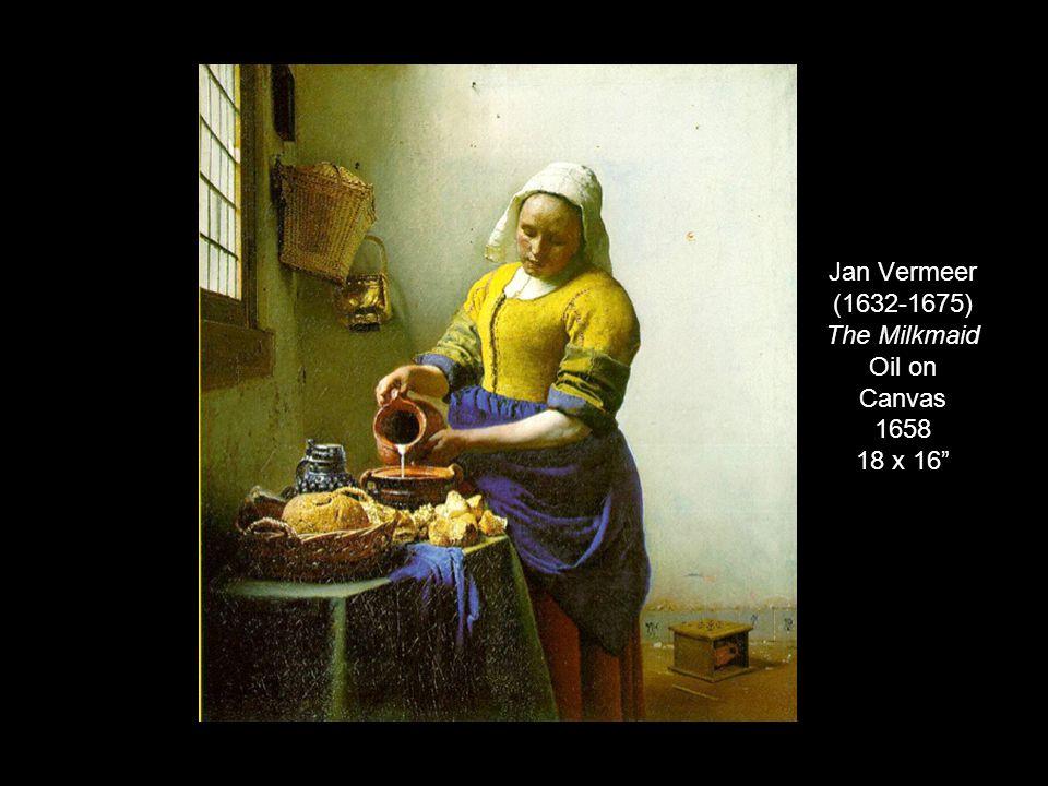 """Jan Vermeer (1632-1675) The Milkmaid Oil on Canvas 1658 18 x 16"""""""