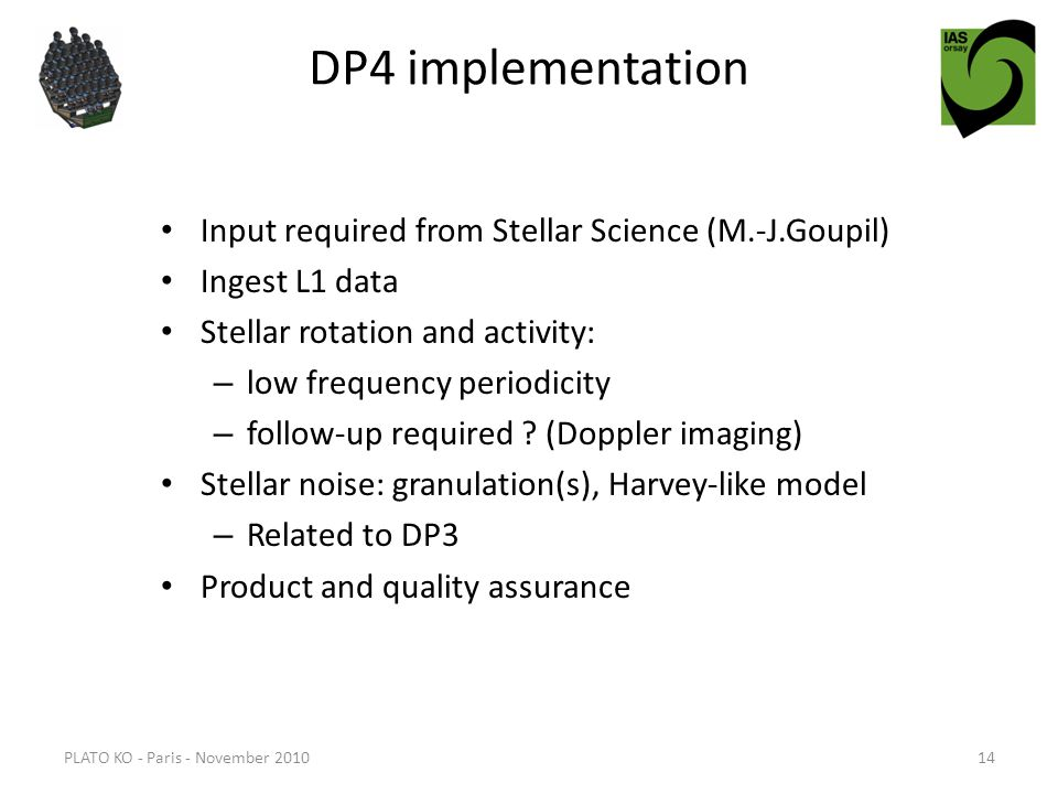DP4 implementation Input required from Stellar Science (M.-J.Goupil) Ingest L1 data Stellar rotation and activity: – low frequency periodicity – follow-up required .
