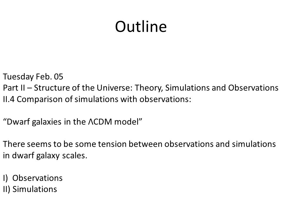 """Outline Tuesday Feb. 05 Part II – Structure of the Universe: Theory, Simulations and Observations II.4 Comparison of simulations with observations: """"D"""