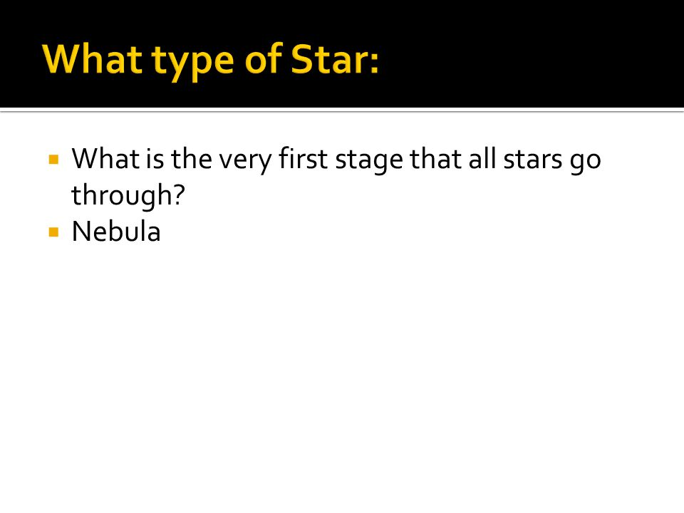 What is the very first stage that all stars go through?  Nebula