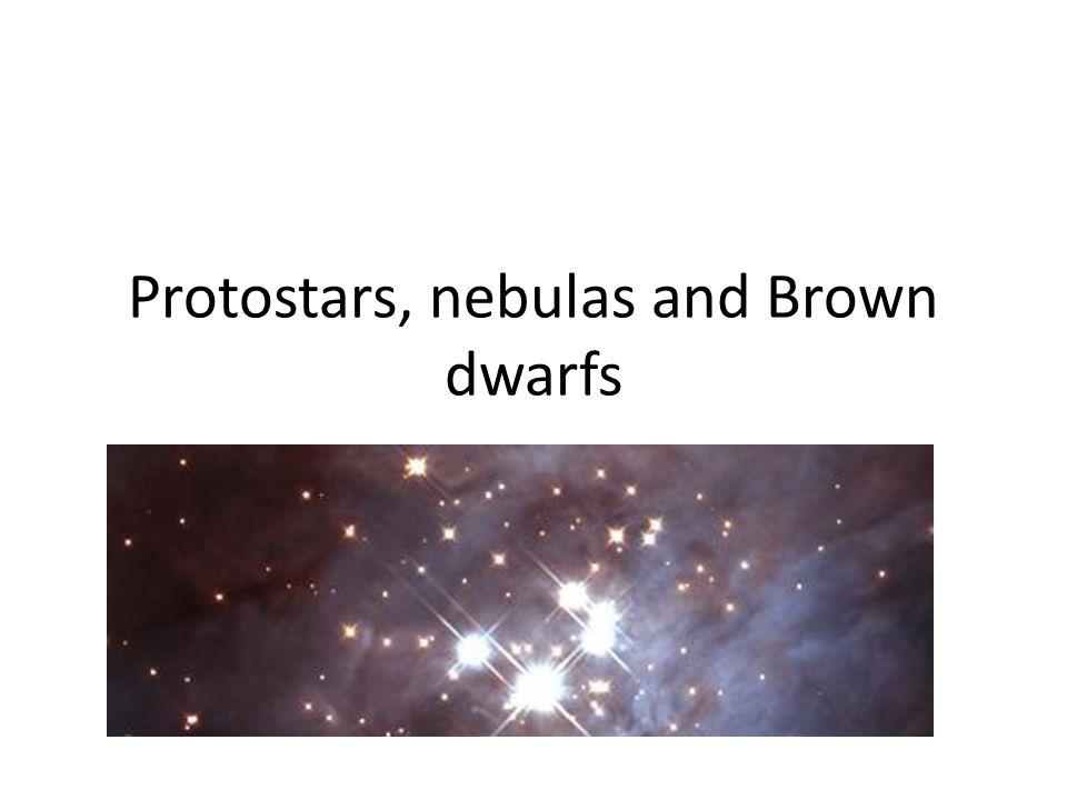 Protostars, nebulas and Brown dwarfs