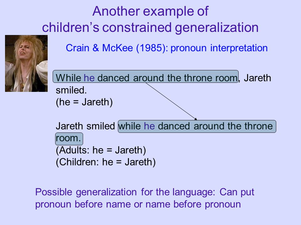 Another example of children's constrained generalization While he danced around the throne room, Jareth smiled.