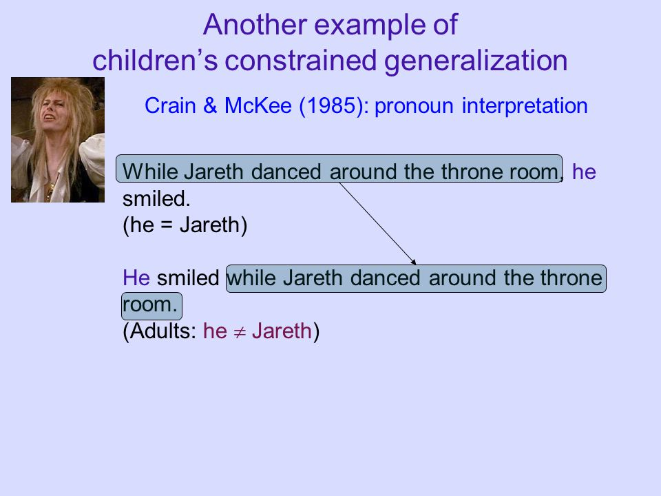 Another example of children's constrained generalization While Jareth danced around the throne room, he smiled.