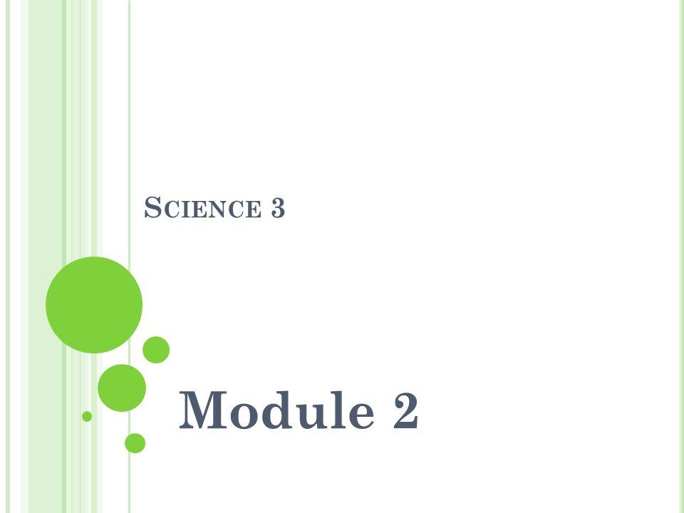 S CIENCE 3 Module 2
