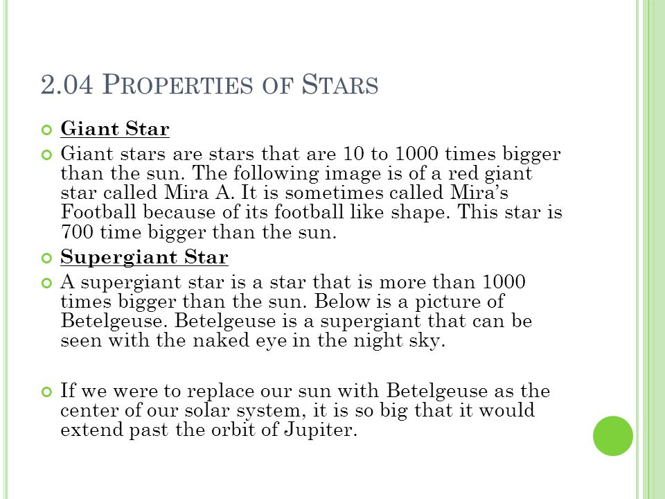 2.04 P ROPERTIES OF S TARS Giant Star Giant stars are stars that are 10 to 1000 times bigger than the sun. The following image is of a red giant star