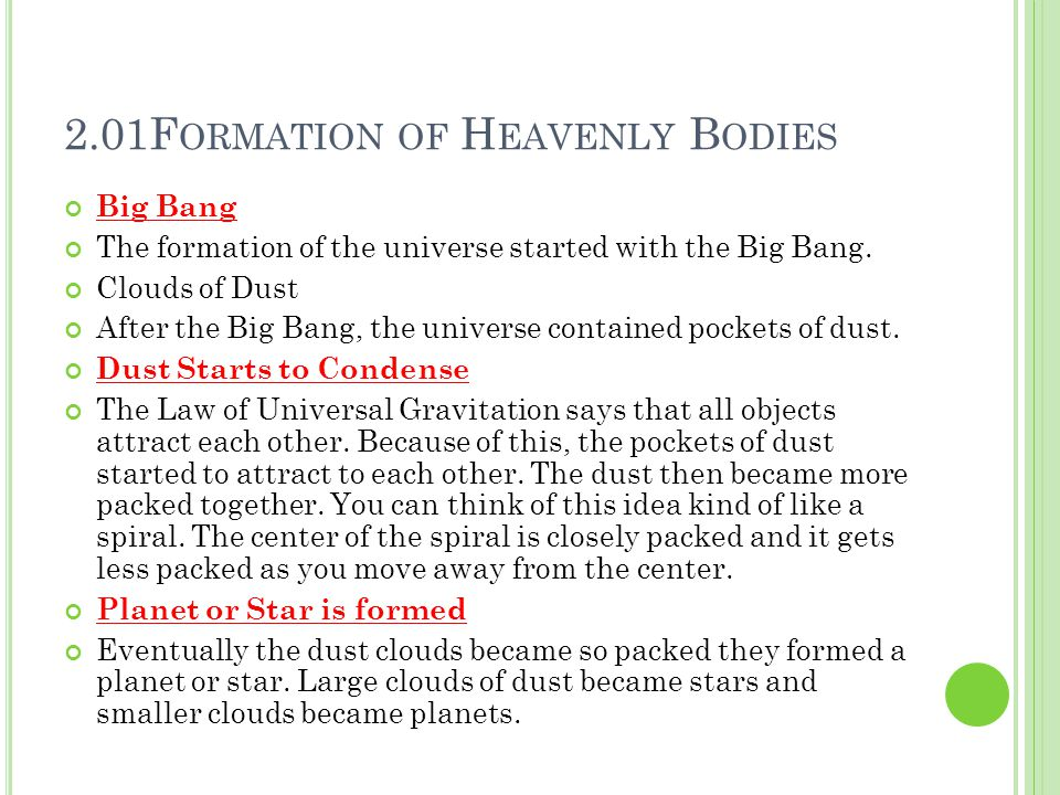 2.01F ORMATION OF H EAVENLY B ODIES Big Bang The formation of the universe started with the Big Bang.