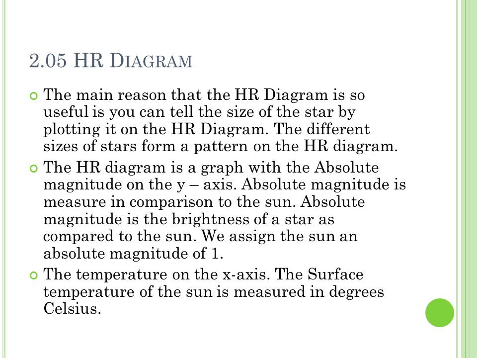 2.05 HR D IAGRAM The main reason that the HR Diagram is so useful is you can tell the size of the star by plotting it on the HR Diagram.