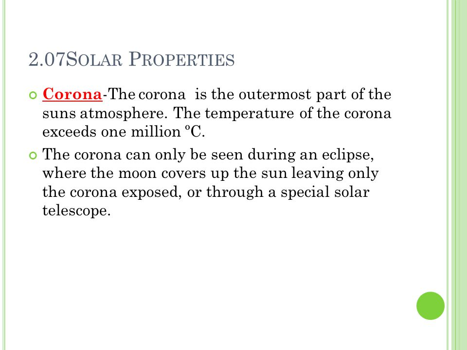 2.07S OLAR P ROPERTIES Corona -The corona is the outermost part of the suns atmosphere.