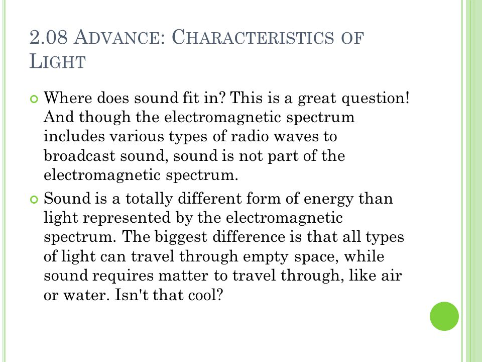 2.08 A DVANCE : C HARACTERISTICS OF L IGHT Where does sound fit in? This is a great question! And though the electromagnetic spectrum includes various