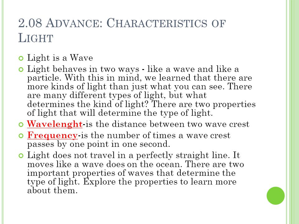 2.08 A DVANCE : C HARACTERISTICS OF L IGHT Light is a Wave Light behaves in two ways - like a wave and like a particle.