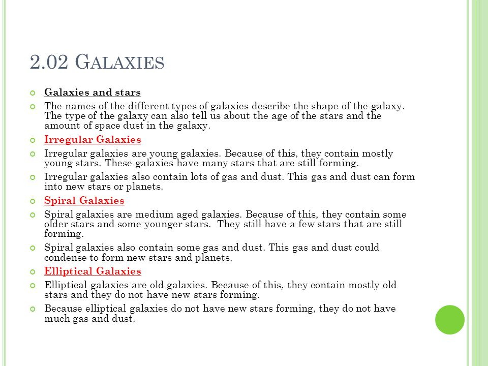 2.02 G ALAXIES Galaxies and stars The names of the different types of galaxies describe the shape of the galaxy.
