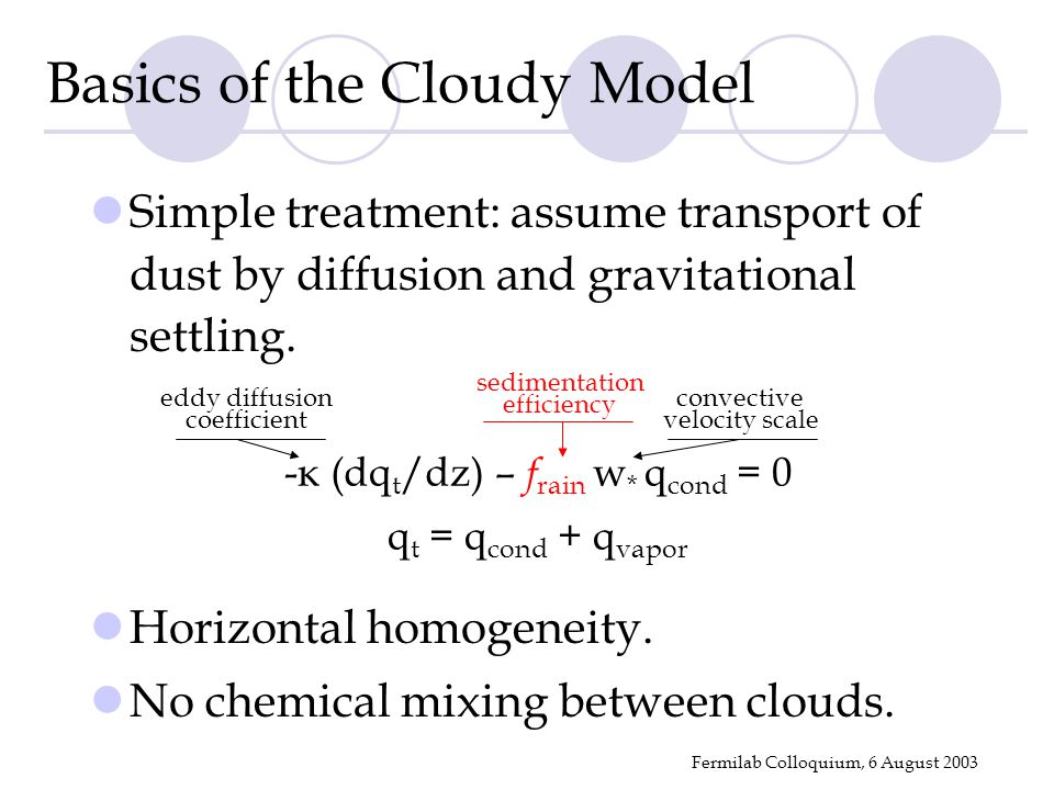 Fermilab Colloquium, 6 August 2003 Basics of the Cloudy Model Simple treatment: assume transport of dust by diffusion and gravitational settling.