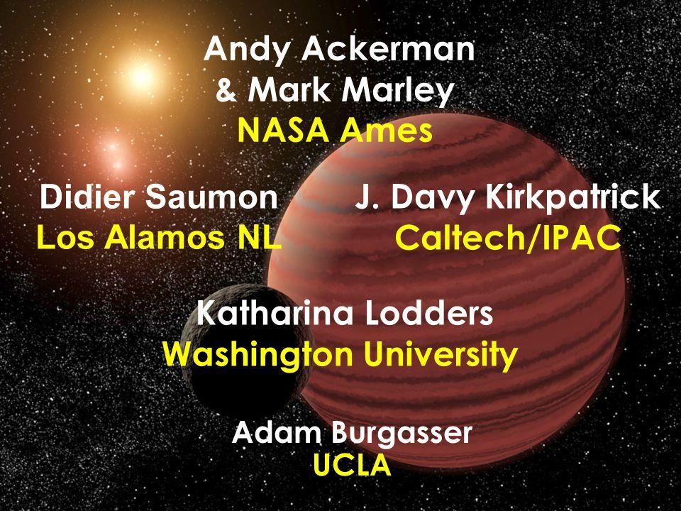 J. Davy Kirkpatrick Caltech/IPAC Katharina Lodders Washington University Andy Ackerman & Mark Marley NASA Ames Didier Saumon Los Alamos NL Adam Burgas