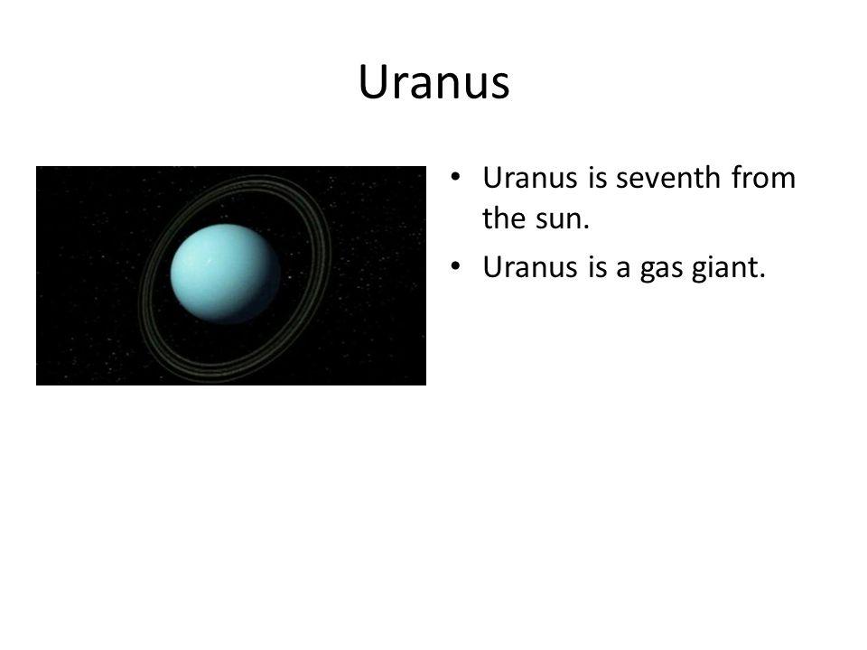 Uranus Uranus is seventh from the sun. Uranus is a gas giant.