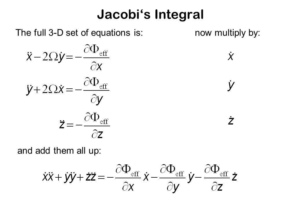 Jacobi's Integral The full 3-D set of equations is:now multiply by: and add them all up: