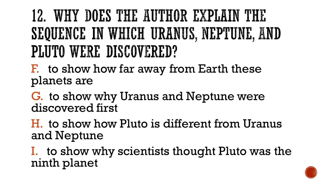 F. to show how far away from Earth these planets are G. to show why Uranus and Neptune were discovered first H. to show how Pluto is different from Ur
