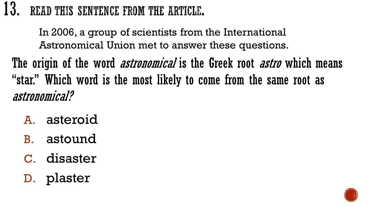 A. asteroid B. astound C. disaster D. plaster In 2006, a group of scientists from the International Astronomical Union met to answer these questions.