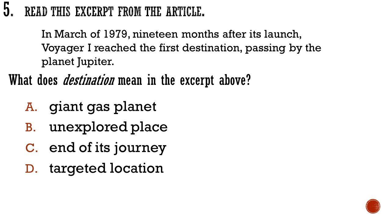 A.giant gas planet B. unexplored place C. end of its journey D.