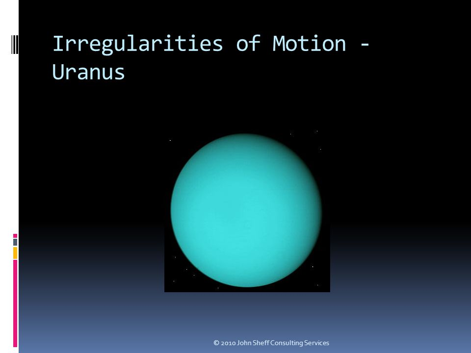 Irregularities of Motion - Uranus © 2010 John Sheff Consulting Services